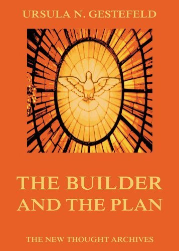 The Builder And The Plan  by  Ursula N. Gestefeld