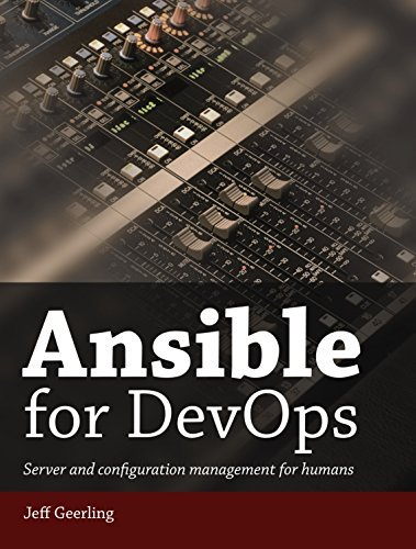 Ansible for DevOps: Server and configuration management for humans  by  Jeff Geerling