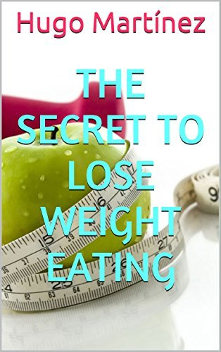 The secret to lose weight eating  by  Hugo Martínez