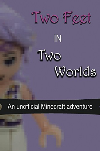 Two Feet in Two Worlds: An Unofficial Minecraft Adventure  by  P j Haynie