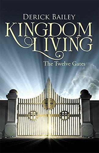 Kingdom Living: The Twelve Gates Derick Bailey