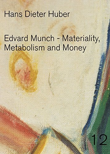 Edvard Munch: Materiality, Metabolism and Money  by  Hans Dieter Huber
