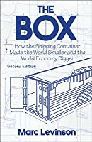 The Box: How the Shipping Container Made the World Smaller and the World Economy Bigger, Second Edition with a New Chapter by the Author