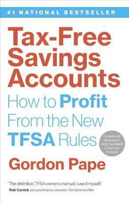 Tax-Free Savings Accounts: How to Profit from the New TFSA Rules Gordon Pape