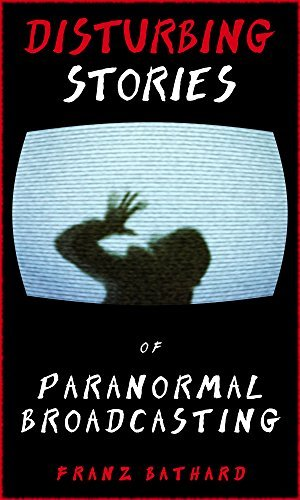 Disturbing Stories of Paranormal Broadcasting Franz Bathard