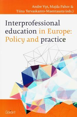 Interprofessional Education in Europe: Policy and Practice  by  André Vyt