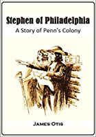 Stephen of Philadelphia: A Story of Penn's Colony