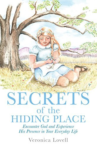 SECRETS OF THE HIDING PLACE: Encounter God and Experience His Presence in Your Everyday Life  by  Veronica Lovell