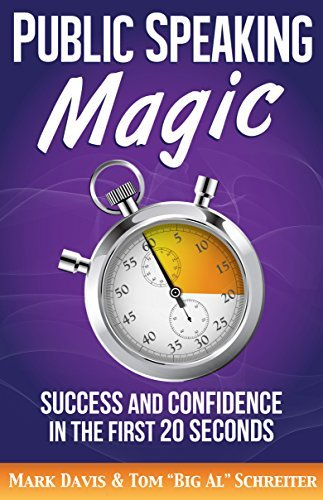 Public Speaking Magic: Success and Confidence in the First 20 Seconds  by  Mark Davis