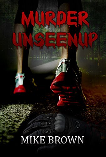 Thriller: Murder Unseenup (Mystery Suspense Murder Fiction FREE BONUS BOOK INCLUDED) (Detective Killer Crime Spirituality)  by  Mike Brown