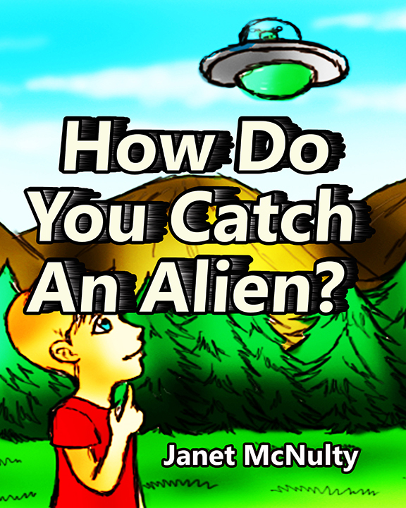 How Do You Catch An Alien  by  Janet McNulty