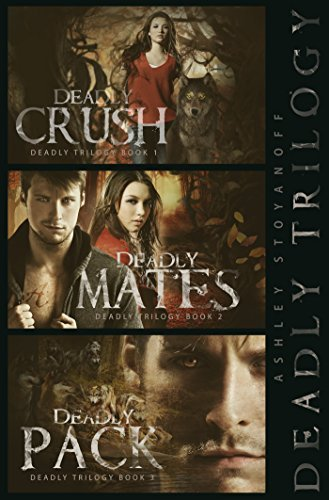 Deadly Trilogy: Complete Series: Books 1-3  by  Ashley Stoyanoff