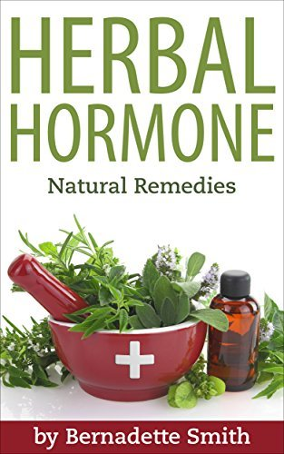 Herbal Hormone: Natural Remedies: Reset Hormones, Reduce Anxiety, Reduce Stress, Lose Weight, Woman, Natural Healing Bernadette Smith