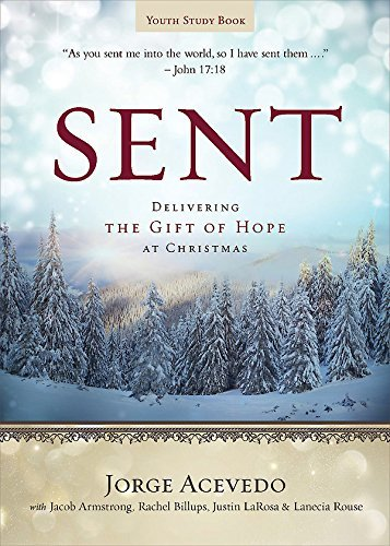 Sent Youth Study Book: Delivering the Gift of Hope at Christmas (Sent Advent series) Jorge Acevedo