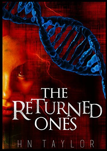 The Returned Ones: Science can be deadly  by  H.N.  Taylor