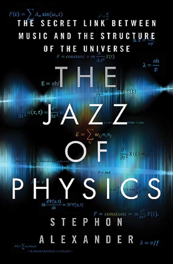 The Jazz of Physics: The Secret Link Between Music and the Structure of the Universe Stephon Alexander