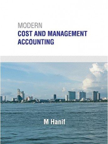 Modern Cost and Management Accounting  by  Hanif