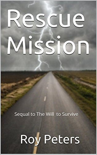 Rescue Mission: Sequal to The Will to Survive (The Fight For Life Book 2)  by  Roy Peters