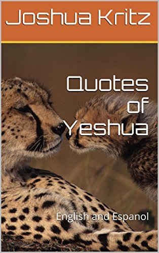 Quotes of Yeshua: English and Espanol  by  Joshua Kritz