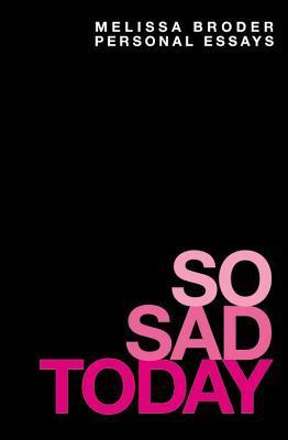 So Sad Today: Personal Essays  by  Melissa Broder