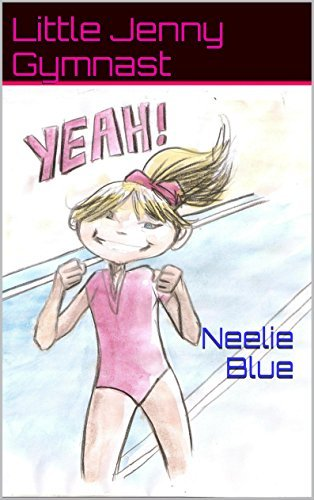 Little Jenny Gymnast: Learns to try again.  by  Neelie Blue