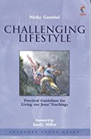 Challenging Lifestyle: Practical Guidelines for Living Out Jesus' Teachings