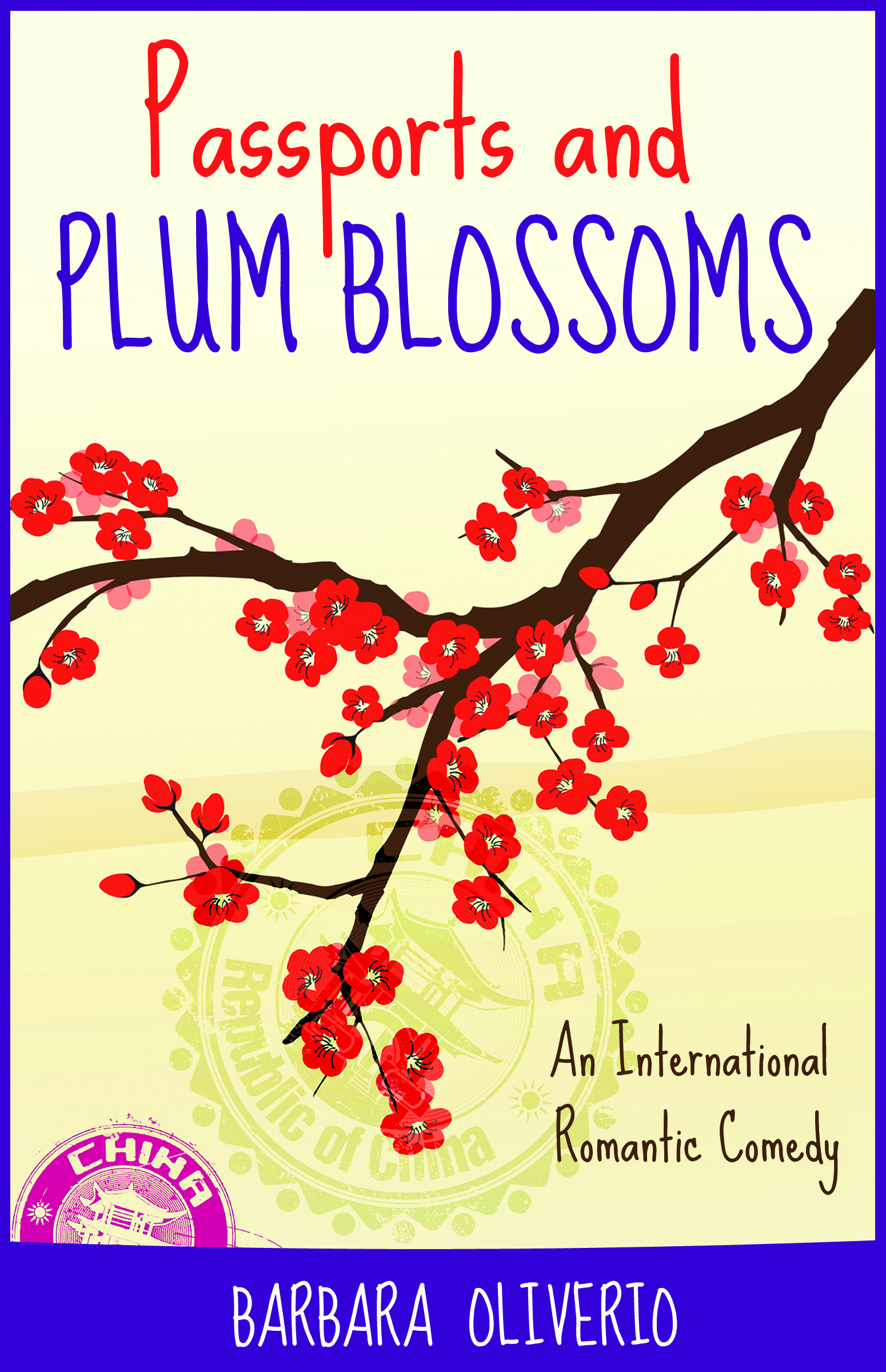Passports and Plum Blossoms: An International Romantic Comedy  by  Barbara Oliverio