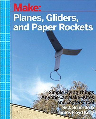 Make: Planes, Gliders and Paper Rockets: Simple Flying Things Anyone Can Make--Kites and Copters, Too!  by  Rick Schertle