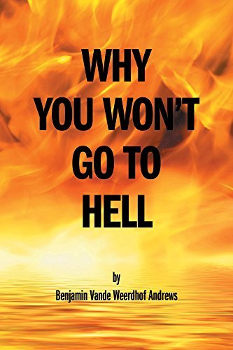 Why You Wont Go To Hell  by  Benjamin Vande Weerdhof Andrews
