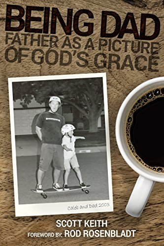 Being Dad: Father as a Picture of Gods Grace  by  Scott Keith