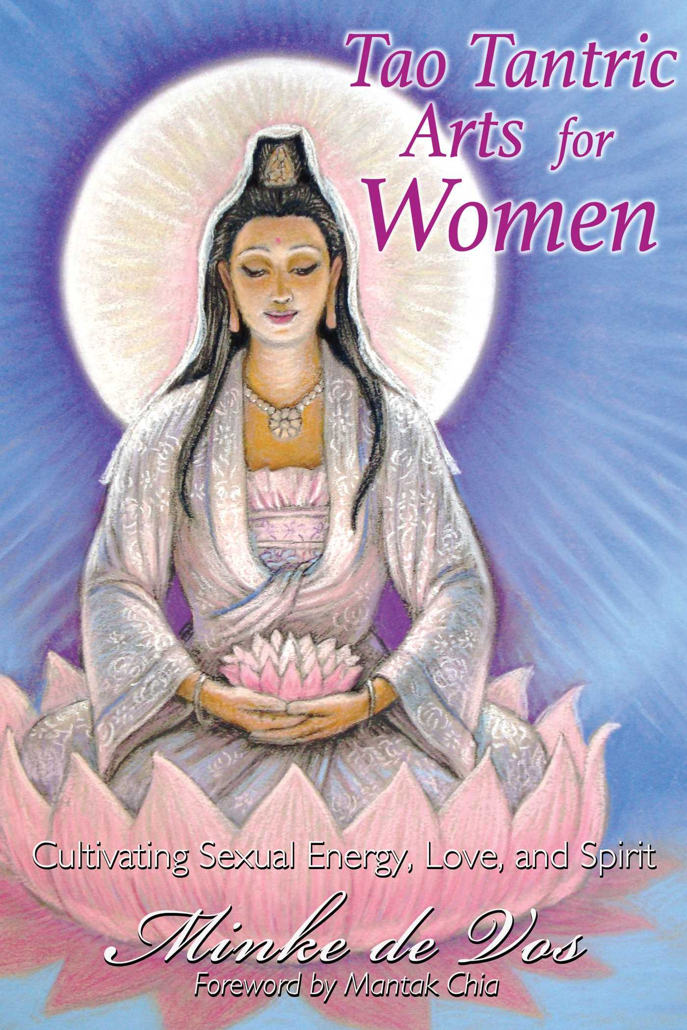 Tao Tantric Arts for Women: Cultivating Sexual Energy, Love, and Spirit  by  Minke de Vos