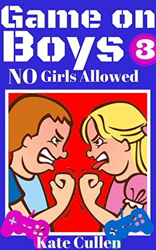 Game on Boys 3 : NO Girls Allowed: NO Girls Allowed (Game on Boys Series) Kate Cullen