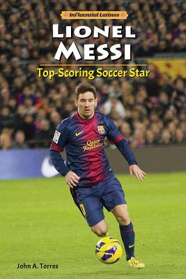 Lionel Messi: Top-Scoring Soccer Star  by  John Albert Torres
