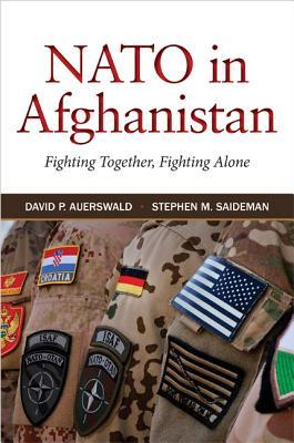 NATO in Afghanistan: Fighting Together, Fighting Alone  by  David P. Auerswald