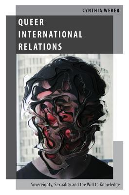 Queer International Relations  by  Cynthia Weber