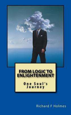 From Logic to Enlightenment  by  MR Richard F Holmes