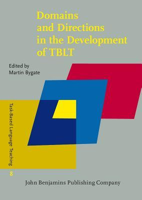 Domains and Directions in the Development of Tblt: A Decade of Plenaries from the International Conference  by  Martin Bygate