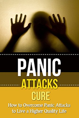 Panic Attacks Cure: How to overcome panic attacks to live a higher quality life  by  Jamie Levell
