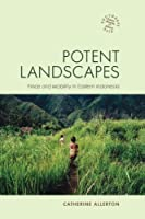 Potent Landscapes: Place and Mobility in Eastern Indonesia (Southeast Asia: Politics, Meaning, and Memory)