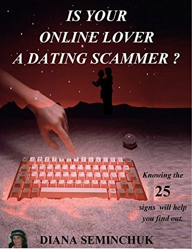 Is Your Online Lover A Dating Scammer ?  by  Diana Seminchuk