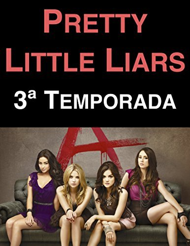 Pretty Little Liars: 3ª Temporada  by  Alexa Luce