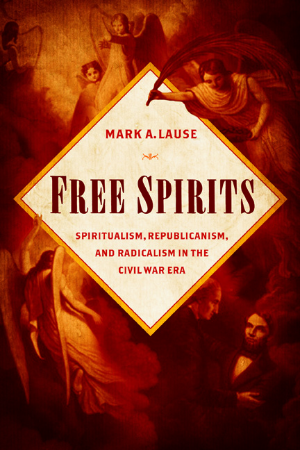 Free Spirits: Spiritualism, Republicanism, and Radicalism in the Civil War Era  by  Mark A. Lause