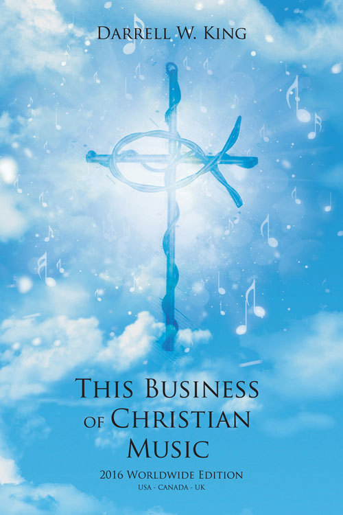 This Business of Christian Music - 2016 Worldwide Edition -  by  Darrell King