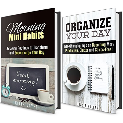Morning Mini Habits Box Set: Amazing Morning Mini Habits and Life-Changing Tips on How to Become More Productive, Clutter and Stress-Free  by  Jessie Fuller
