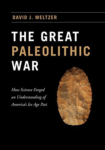 The Great Paleolithic War: How Science Forged an Understanding of Americas Ice Age Past  by  David J. Meltzer