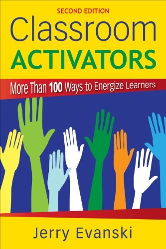 Classroom Activators: More Than 100 Ways to Energize Learners  by  Gerard A. (Alan) Evanski