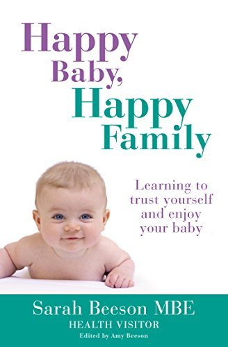 Happy Baby, Happy Family: Learning to trust yourself and enjoy your baby  by  Sarah Beeson