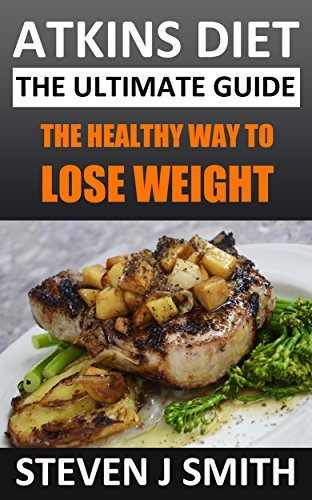 Atkins / Low Carb Diet - The Ultimate Quickstart Guide: The Healthy Way To Lose Weight Steven J Smith