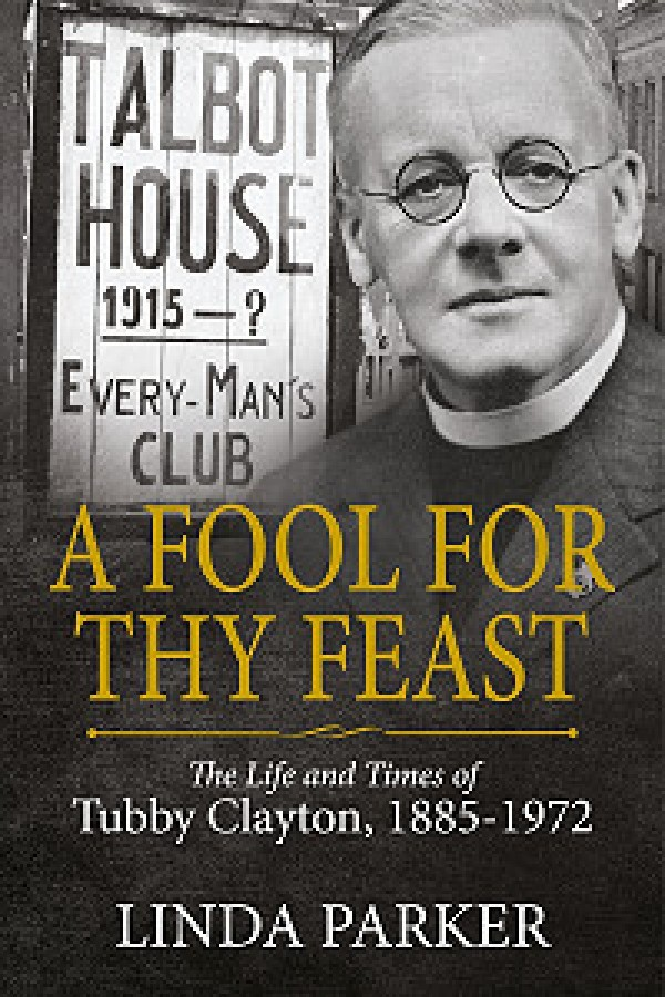 A Fool For Thy Feast: The Life and Times of Tubby Clayton, 1885-1972  by  Linda Parker
