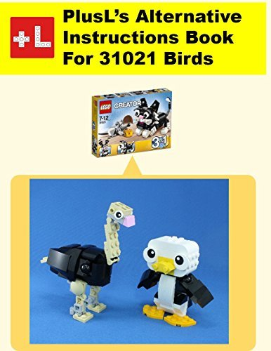 PlusLs Alternative Instruction For 31021, Birds: You can build these out of your own bricks! (PlusL s Instructions for 31021 Book 4)  by  PlusL